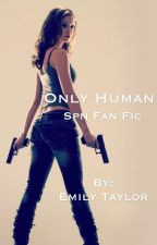 Only Human (A Supernatural Fan Fiction) (ON HOLD) by BeautifulCreature_