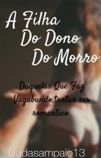 A Filha Do Dono do Morro 3 by Dudasampaio13