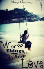 Worse Things Than Love by flickeringlife