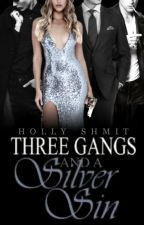 Three Gangs and a Silver Sin by HollyShmit
