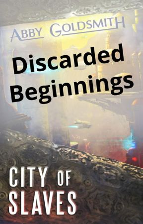 Discarded Beginnings to City of Slaves by AbbyBabble
