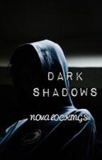 Dark Shadows ✔️ by NovaLockings