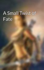 A Small Twist of Fate  by daylina