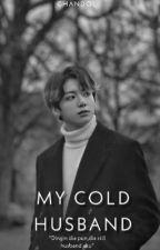 [OG] My Cold Husband ↪ j.j.k by guuiinn