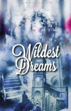 Wildest Dreams (COMPLETED) by sheiyyteixna