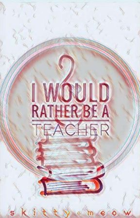 I Would Rather Be A Teacher