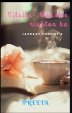 Silsila- Badalte Rishton ka [Jazbaat Part Two] by ajeeb_daastaan