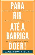PARA RIR ATÉ A BARRIGA DOER by AdrianoSilva789