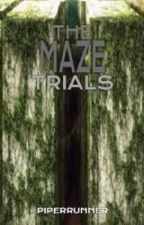 The Maze Trials [ON HOLD] by PiperRunner