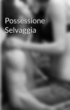 Possessione Selvaggia by AstridStories