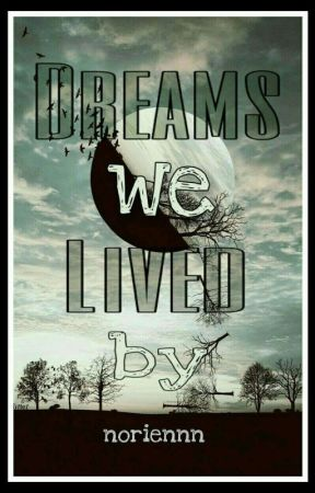 Dreams We Lived By by noriennn