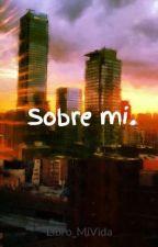 Sobre mi. by Libro_MiVida
