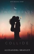 Two Worlds Collide by alexxbradleyy