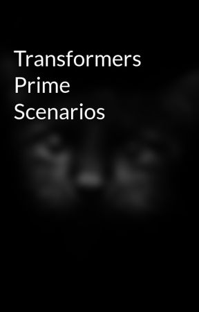Transformers Prime Scenarios by Kira-the-end-bringer