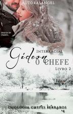 O CHEFE- GIDEON [ LIVRO II] Interracial by AutorasAngel