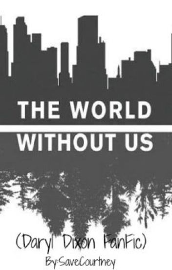 The World Without Us (The Walking Dead) [Daryl x OC]