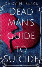 Dead Man's Guide To Suicide by ScarlettBlackDaisy