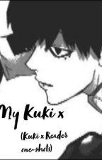 My Kuki (Kuki Urie X Reader one-shots) by Kuki_Queen_Zaara25
