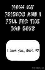 How My Friends and I Fell for the Bad Boys by Days1013