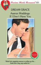 ASERON WEDDINGS-IF I DON'T HAVE YOU(published by PHR) by dreamgracephr