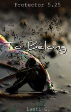 To Belong | Protector 5.25 | Wattys2019 by 3dream_writer3
