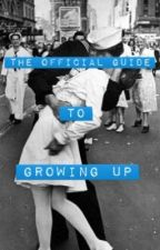 The Official Guide to Growing Up by rather_be_in_london