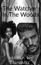 The Watcher In The Woods(Wattys2018) by blu-water