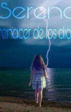 """Serena """"El Renacer De Los Dioses"""" by kttalina"""