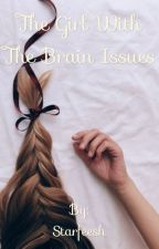 The Girl With The Brain Issues by Starfeesh