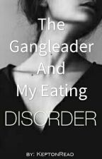 The Gangleader And My Eating Disorder by thouqhtfull