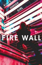 Fire Wall by RiverGardenGirl
