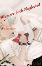 We were both Neglected - (Naruto x Fuu fanfic) by YukenAkanishi123