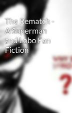 The Rematch - A Superman and Lobo Fan Fiction by johntporter