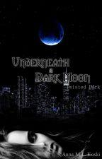 Underneath a Dark Moon (Twisted Dark #3) by AMLKoski