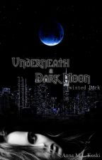 Underneath a Dark Moon (Twisted Dark #3) by AMLKoski