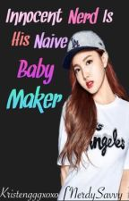 Innocent Nerd is His  Naïve Baby Maker by Kristengggxoxo