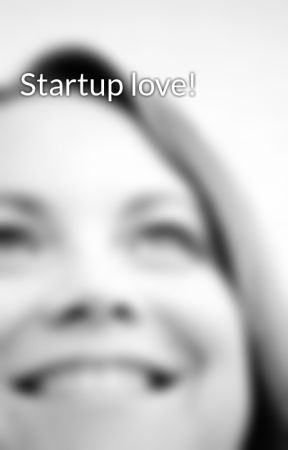 Startup love! by TaraGowland