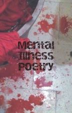 Mental Illness Poetry  by Annabeth96Chase