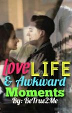Love, Life, and the Awkward Moments by BeTrue2Me