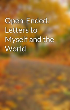 Open-Ended: Letters to Myself and the World by SilentWordsSpeakMore