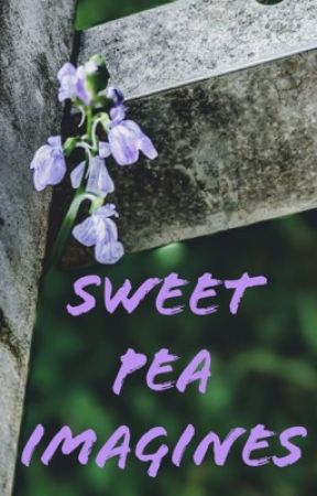 Sweet Pea Imagines - daughter - Wattpad