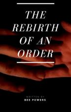 The Rebirth of an Order by beepowers