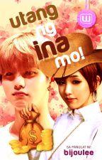 UTANG NG INA MO! (gayxstraight) by bijoulee