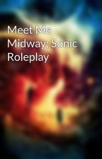 Meet Me Midway; Sonic Roleplay by Multiversal_Empress