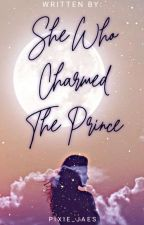 She Who Charmed The Prince by Pixie_Jaes
