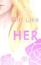 A Girl Like Her by Arena_L_16