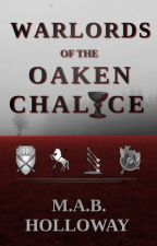 Warlords Of The Oaken Chalice by mabholloway