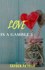 LOVE IS A GAMBLE S2 (COMPLETED) by CaydenPatrick