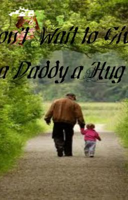 "Short story of  ""Don't Wait To Give Daddy a Hug"""