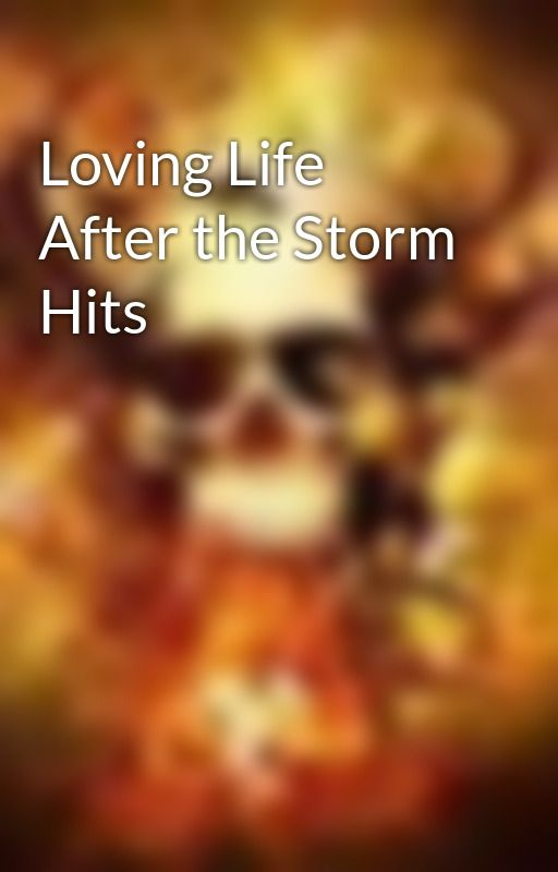 Loving Life After the Storm Hits by LuckyCharmz